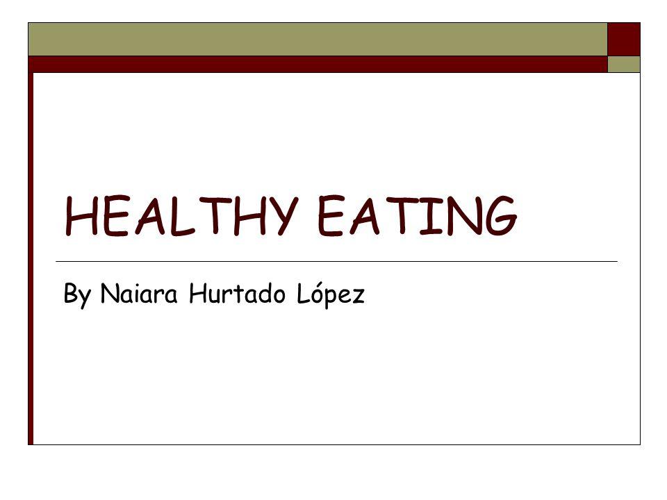 HEALTHY EATING By Naiara Hurtado López