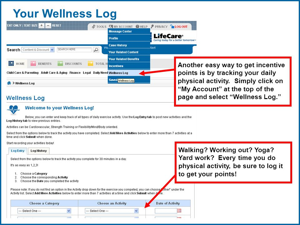 Copyright © 1998-2008, LifeCare ®, Inc. All rights reserved. 16 06/29/2007 2:30pmeSlide - P4065 - LifeCare Your Wellness Log Another easy way to get i