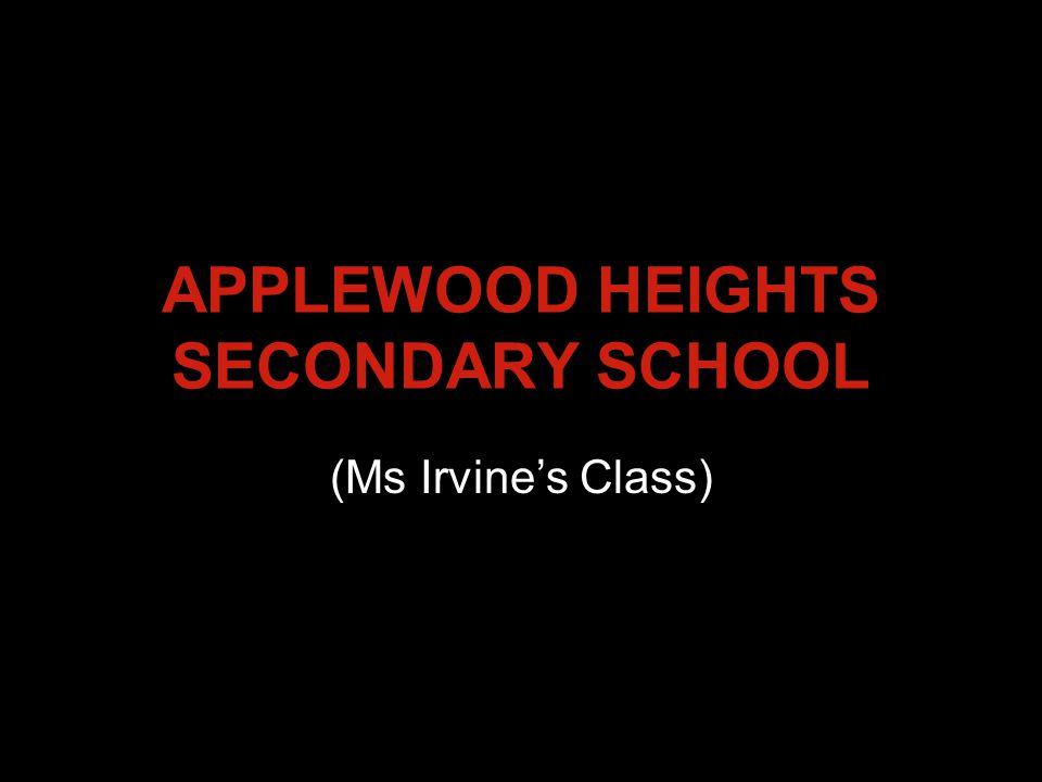 APPLEWOOD HEIGHTS SECONDARY SCHOOL (Ms Irvine's Class)
