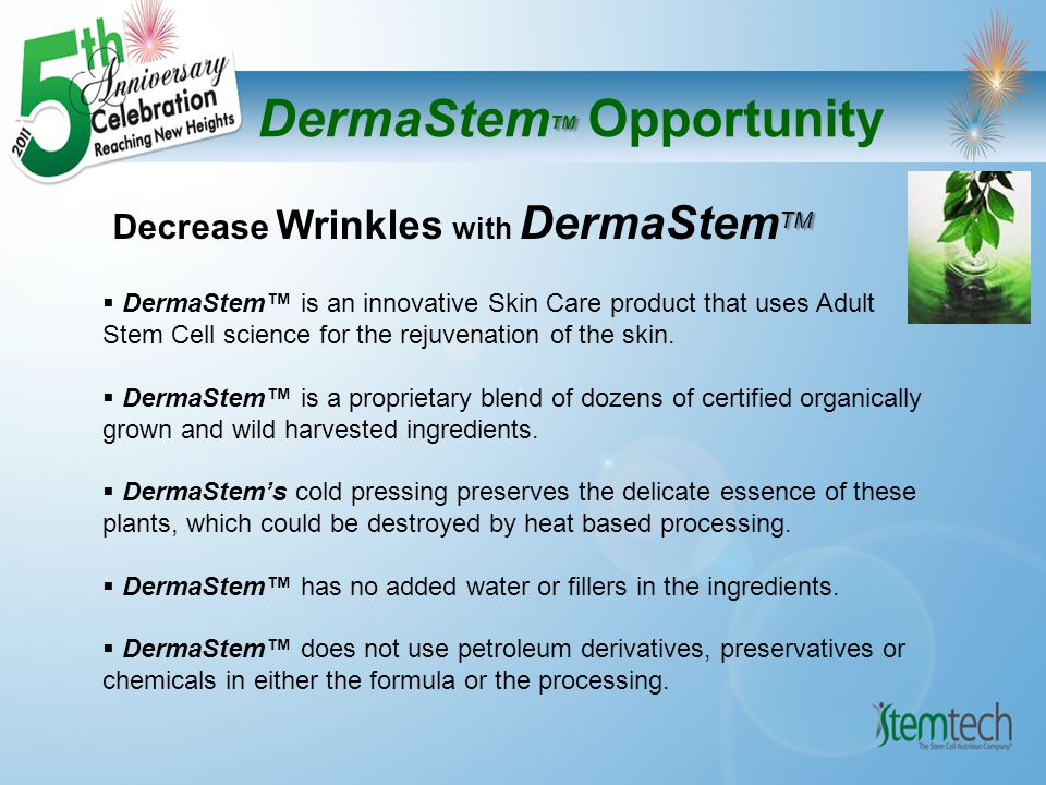 TM DermaStem TM Opportunity DermaStem™ is a Serum with absolutely NOTHING artificial:  A cold fusion of natural oils that blends invisibly into your skin.