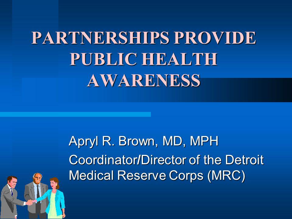 PARTNERSHIPS PROVIDE PUBLIC HEALTH AWARENESS Apryl R.