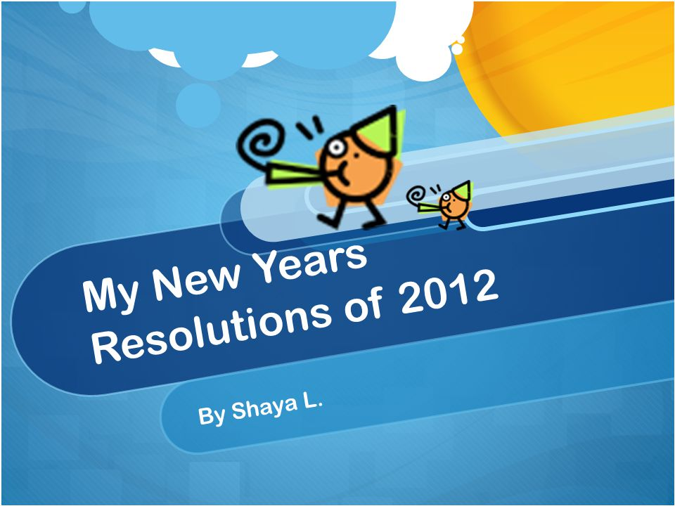 My New Years Resolutions of 2012 By Shaya L.