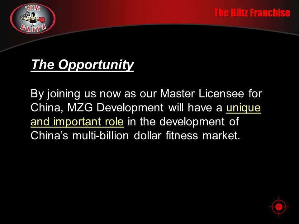 The Blitz Franchise The Opportunity The Blitz is already leading the way in Men's Fitness in major markets around the globe. Now is the time to establ