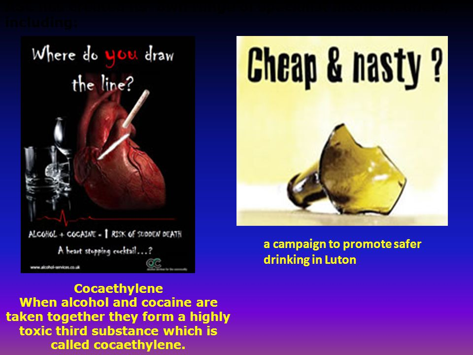 ASC has created its' own range of specialist alcohol leaflets, including: Cocaethylene When alcohol and cocaine are taken together they form a highly toxic third substance which is called cocaethylene.