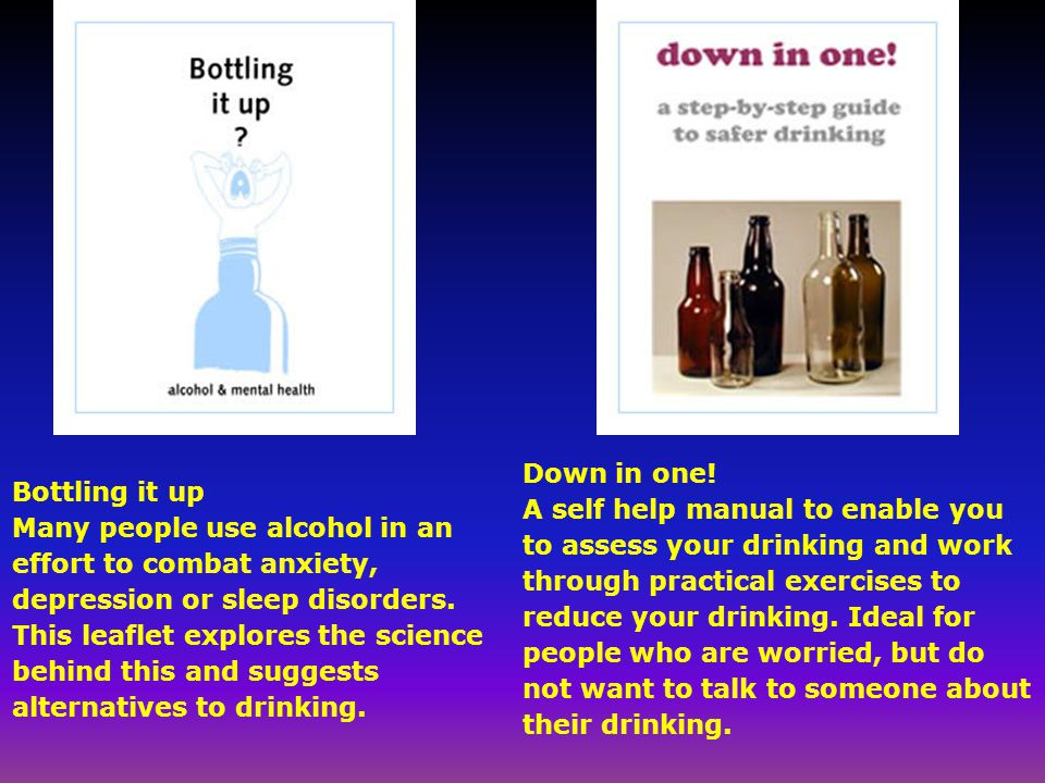 Bottling it up Many people use alcohol in an effort to combat anxiety, depression or sleep disorders.