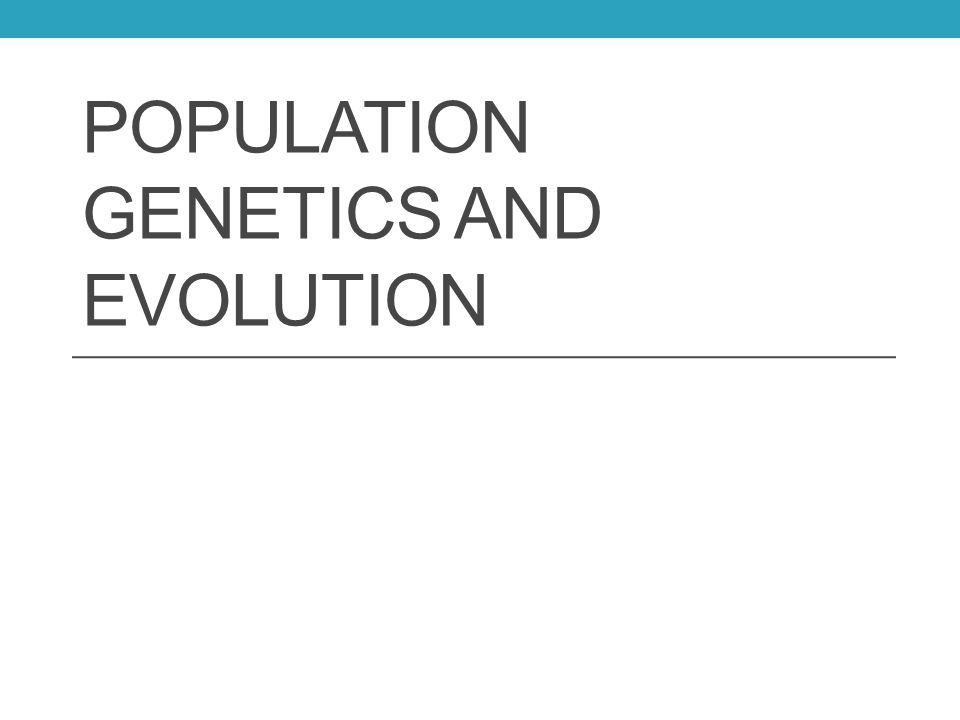 POPULATION GENETICS AND EVOLUTION