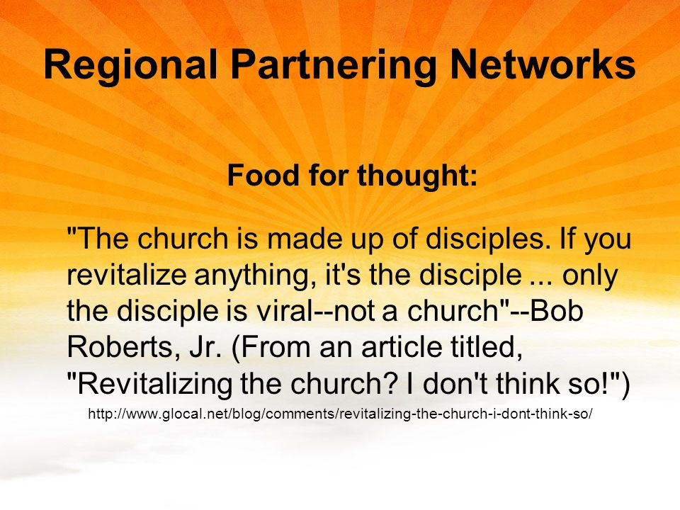 Regional Partnering Networks Food for thought: The church is made up of disciples.