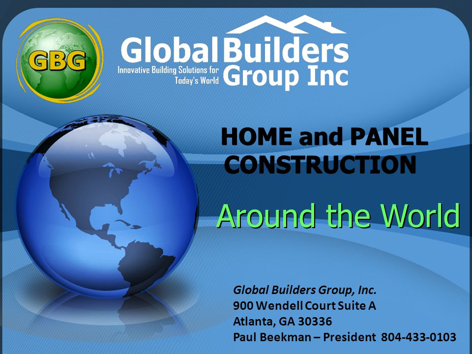 HOME and PANEL CONSTRUCTION HOME and PANEL CONSTRUCTION Around the World Global Builders Group, Inc.