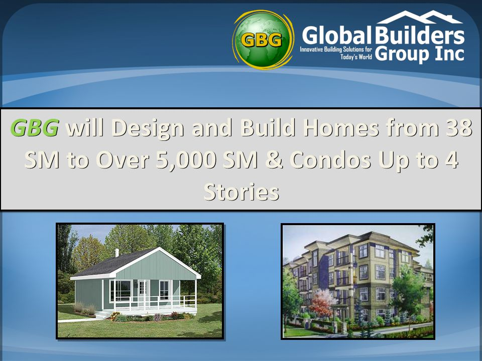 GBG will Design and Build Homes from 38 SM to Over 5,000 SM & Condos Up to 4 Stories