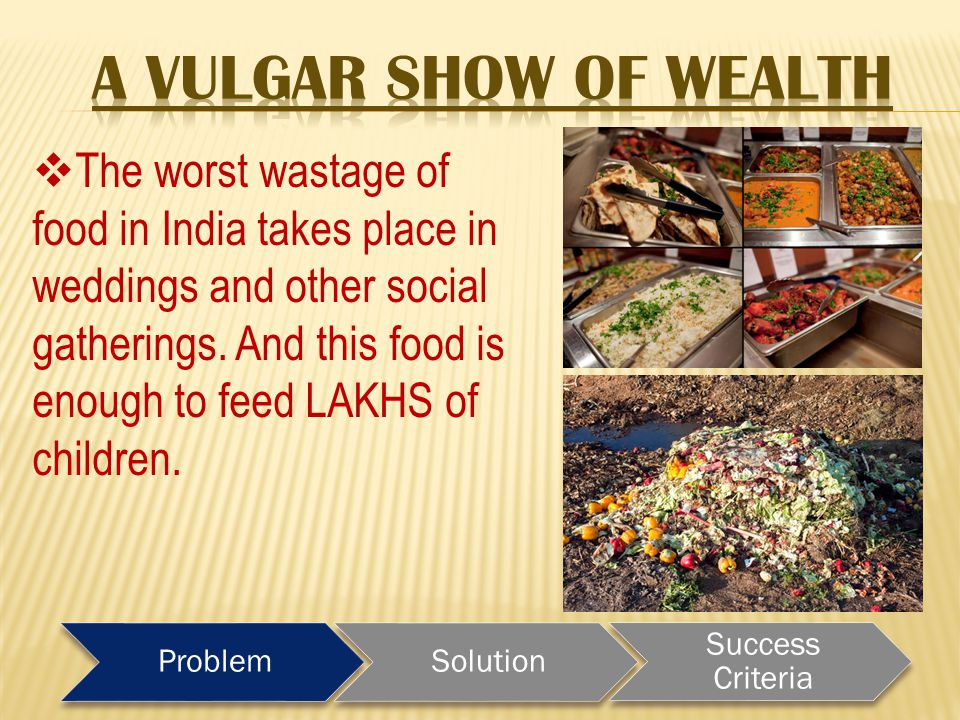 ProblemSolution Success Criteria  The worst wastage of food in India takes place in weddings and other social gatherings.