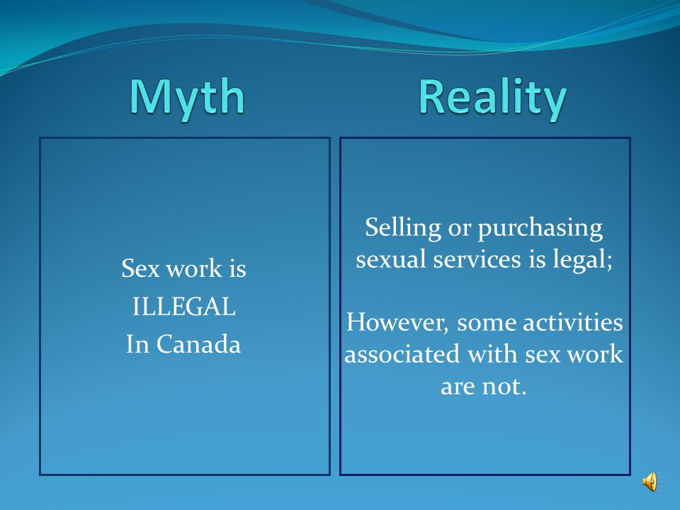 The next section of this presentation will provide you with some more information about sex work and sex workers.