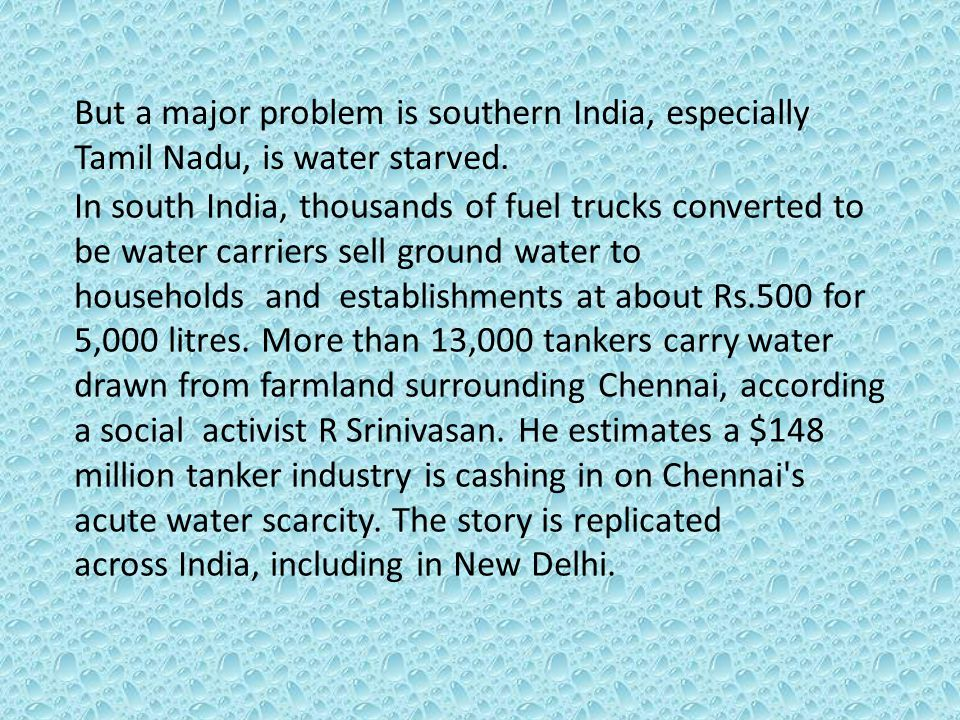 In south India, thousands of fuel trucks converted to be water carriers sell ground water to households and establishments at about Rs.500 for 5,000 litres.