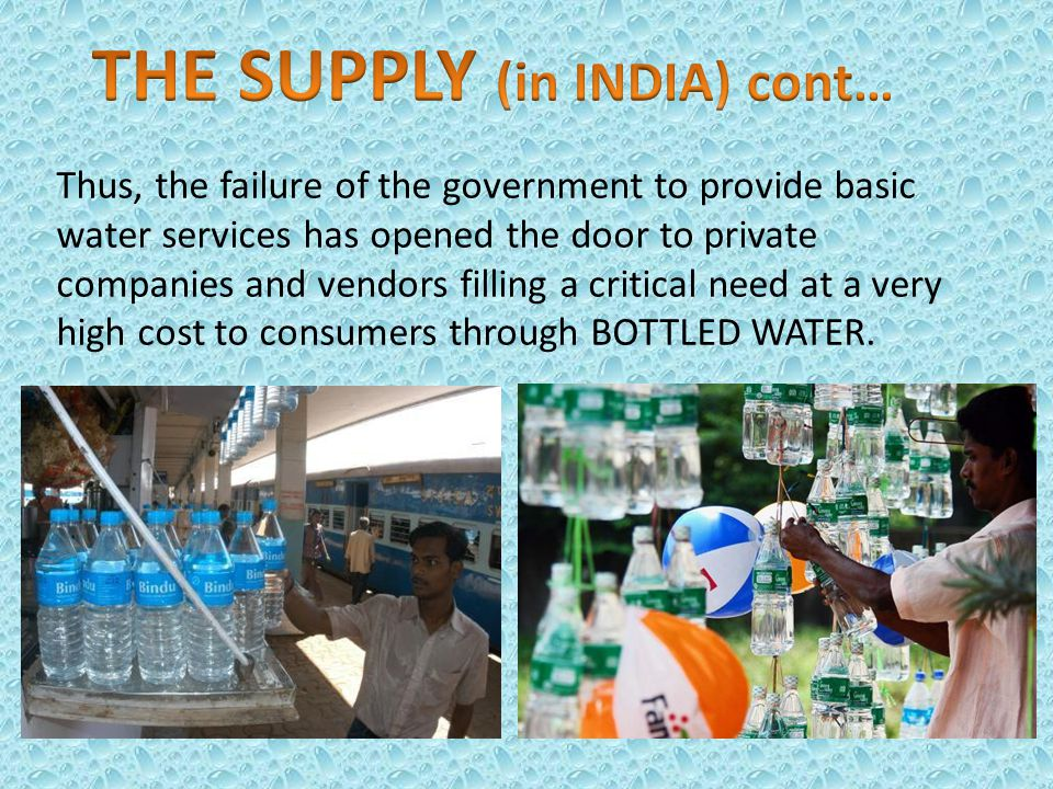 Thus, the failure of the government to provide basic water services has opened the door to private companies and vendors filling a critical need at a very high cost to consumers through BOTTLED WATER.