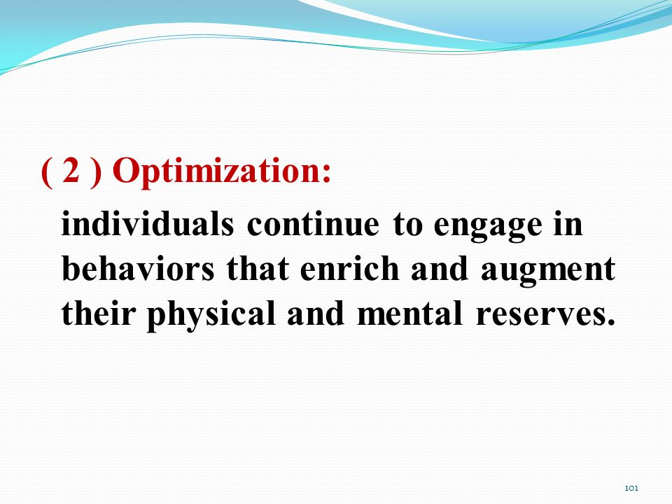 ( 2 ) Optimization: individuals continue to engage in behaviors that enrich and augment their physical and mental reserves.