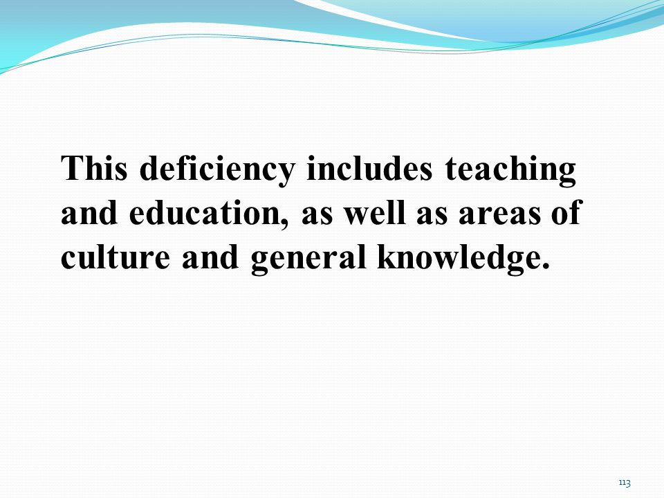This deficiency includes teaching and education, as well as areas of culture and general knowledge.