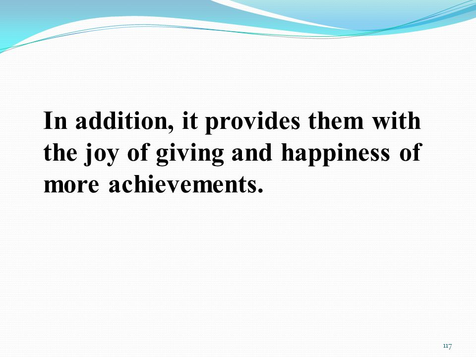 In addition, it provides them with the joy of giving and happiness of more achievements. 117