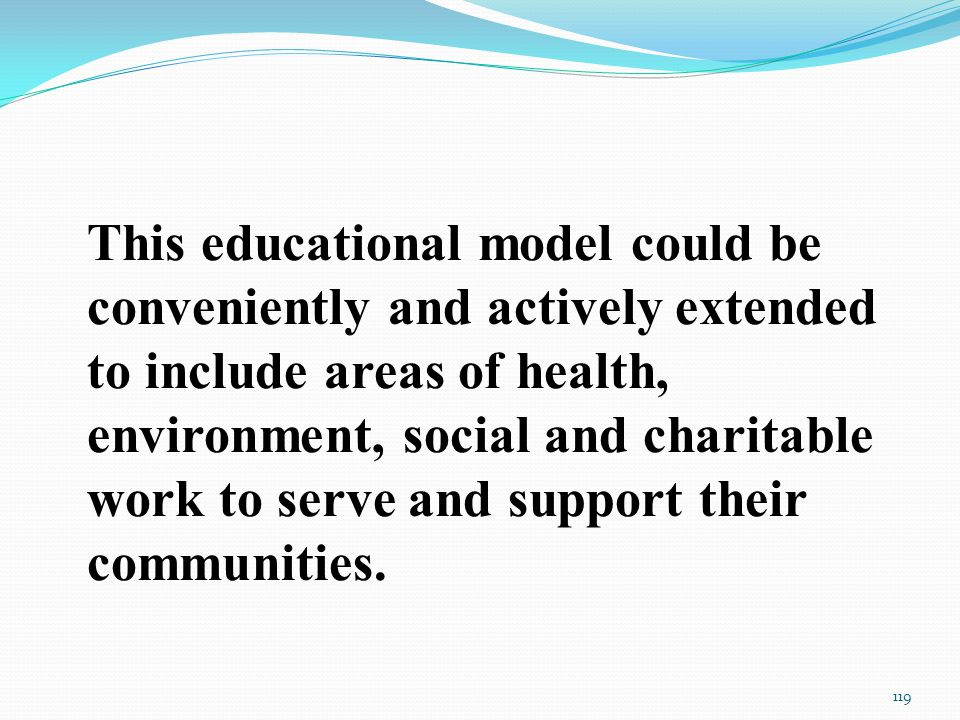 This educational model could be conveniently and actively extended to include areas of health, environment, social and charitable work to serve and support their communities.