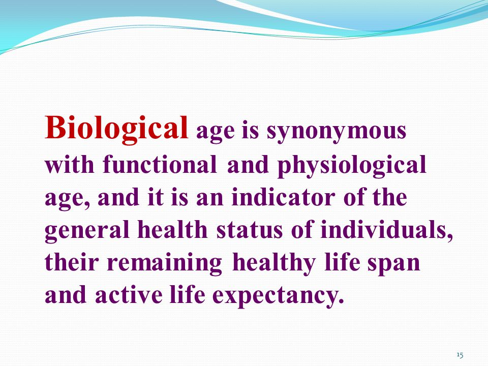 Biological age is synonymous with functional and physiological age, and it is an indicator of the general health status of individuals, their remaining healthy life span and active life expectancy.
