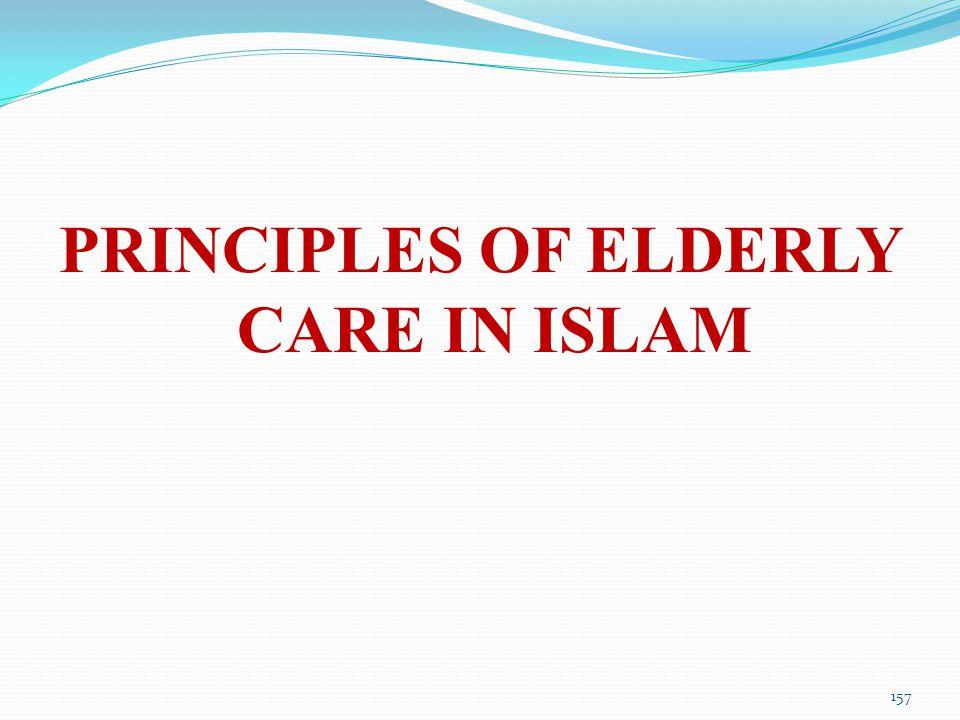 PRINCIPLES OF ELDERLY CARE IN ISLAM 157