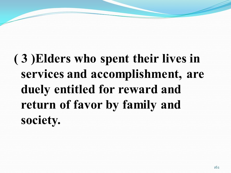 ( 3 )Elders who spent their lives in services and accomplishment, are duely entitled for reward and return of favor by family and society.