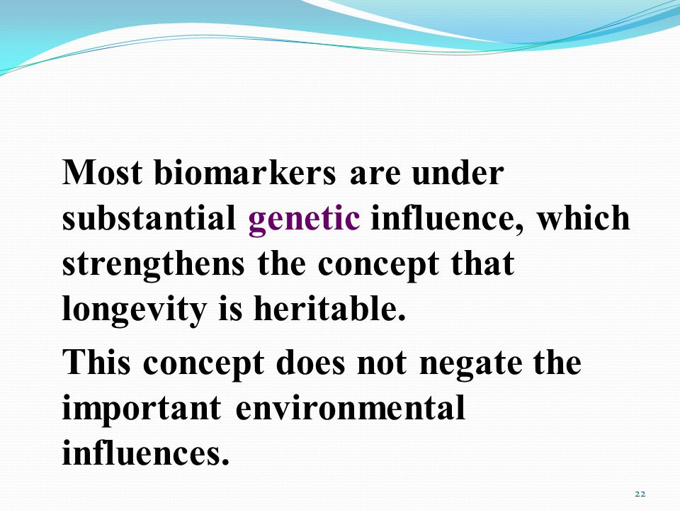 Most biomarkers are under substantial genetic influence, which strengthens the concept that longevity is heritable.