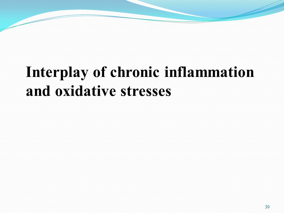 Interplay of chronic inflammation and oxidative stresses 39