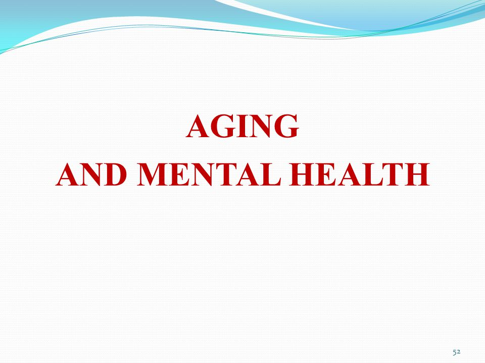 AGING AND MENTAL HEALTH 52
