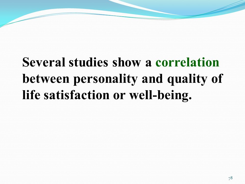 Several studies show a correlation between personality and quality of life satisfaction or well-being.
