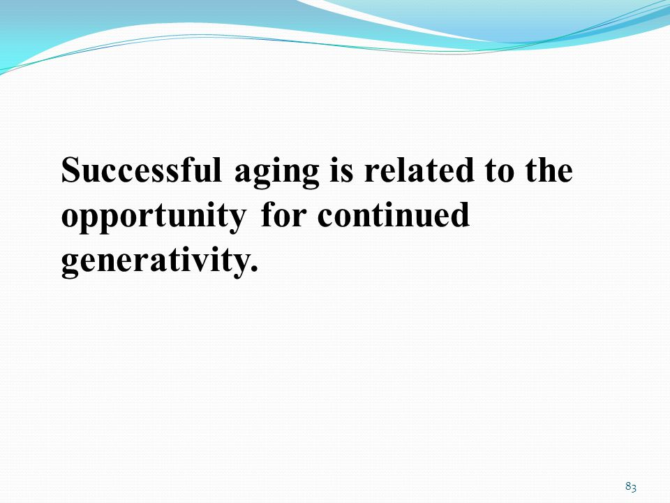 Successful aging is related to the opportunity for continued generativity. 83