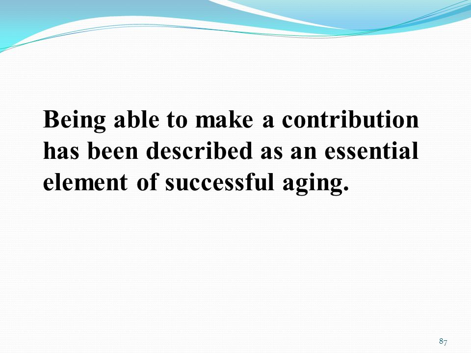 Being able to make a contribution has been described as an essential element of successful aging.