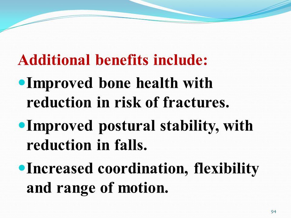 Additional benefits include: Improved bone health with reduction in risk of fractures.