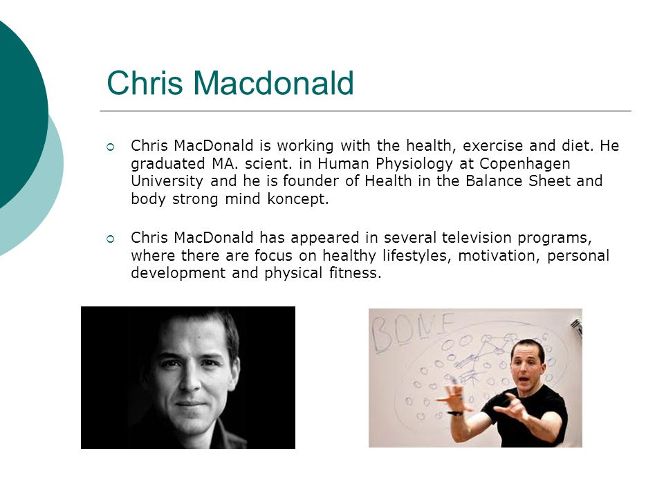 Chris Macdonald  Chris MacDonald is working with the health, exercise and diet.