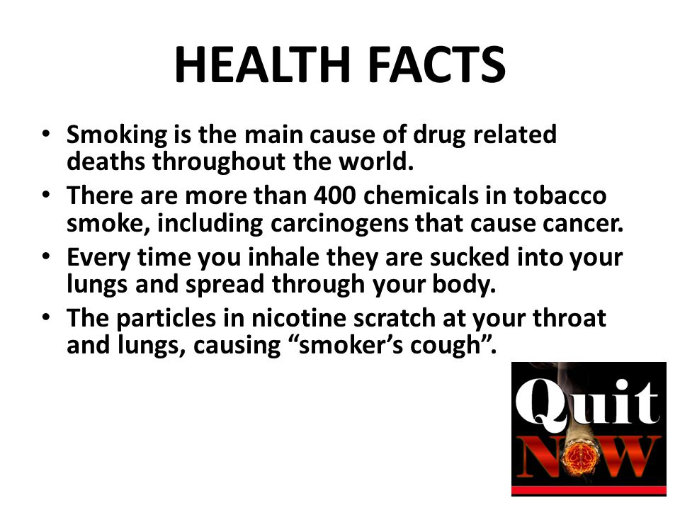 HEALTH FACTS Smoking is the main cause of drug related deaths throughout the world.