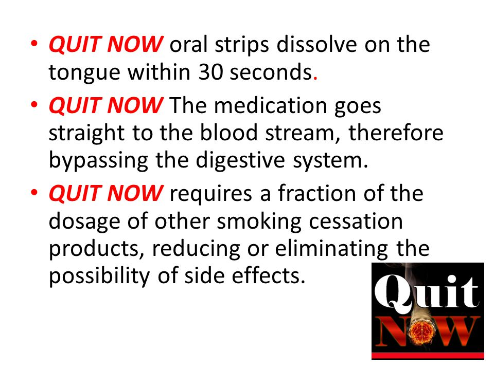 QUIT NOW oral strips dissolve on the tongue within 30 seconds.