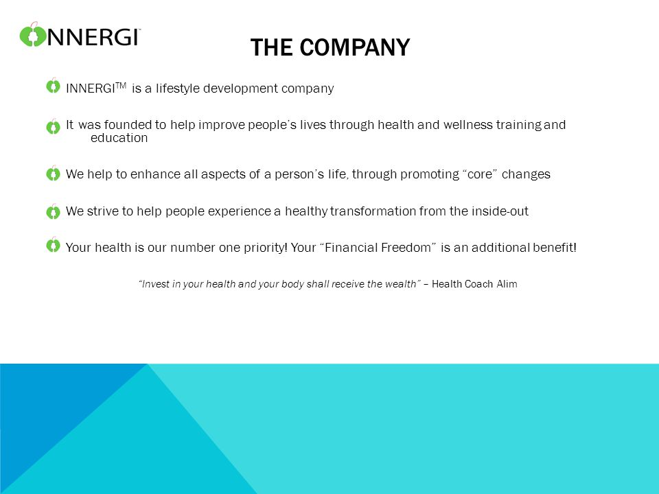 THE COMPANY INNERGI TM is a lifestyle development company It was founded to help improve people's lives through health and wellness training and education We help to enhance all aspects of a person's life, through promoting core changes We strive to help people experience a healthy transformation from the inside-out Your health is our number one priority.