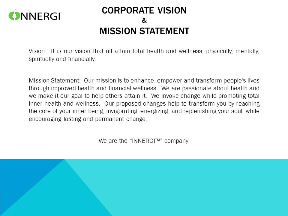 CORPORATE VISION & MISSION STATEMENT Vision: It is our vision that all attain total health and wellness; physically, mentally, spiritually and financi