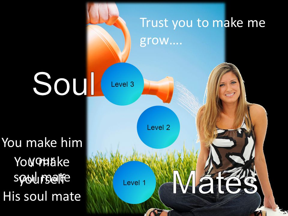 Level 2 Level 1 Level 3 Trust you to make me grow….