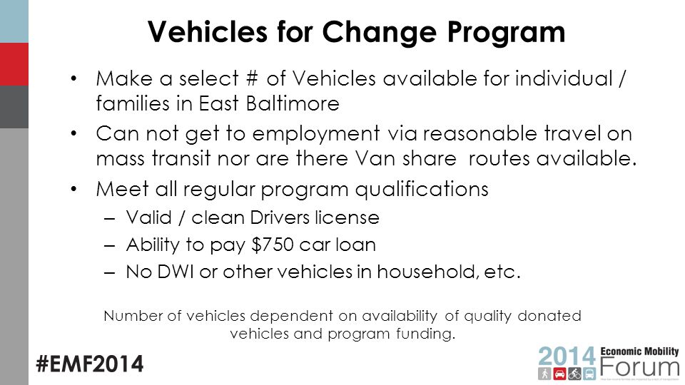 #EMF2014 Vehicles for Change Program Make a select # of Vehicles available for individual / families in East Baltimore Can not get to employment via reasonable travel on mass transit nor are there Van share routes available.