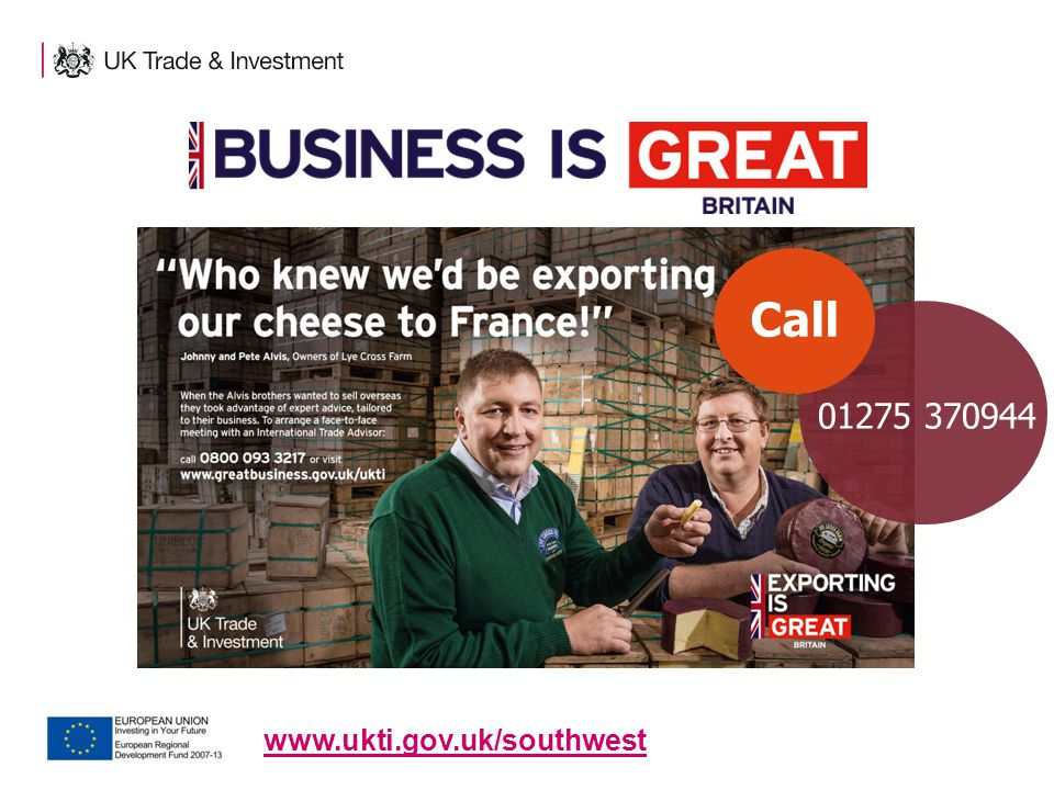 www.ukti.gov.uk/southwest 01275 370944 Call