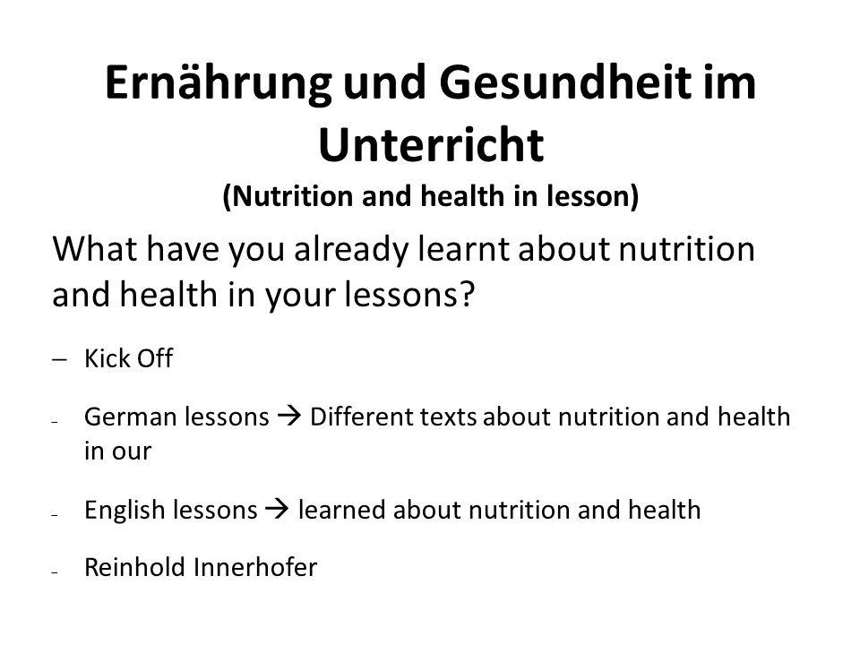 Ernährung und Gesundheit im Unterricht (Nutrition and health in lesson) What have you already learnt about nutrition and health in your lessons.