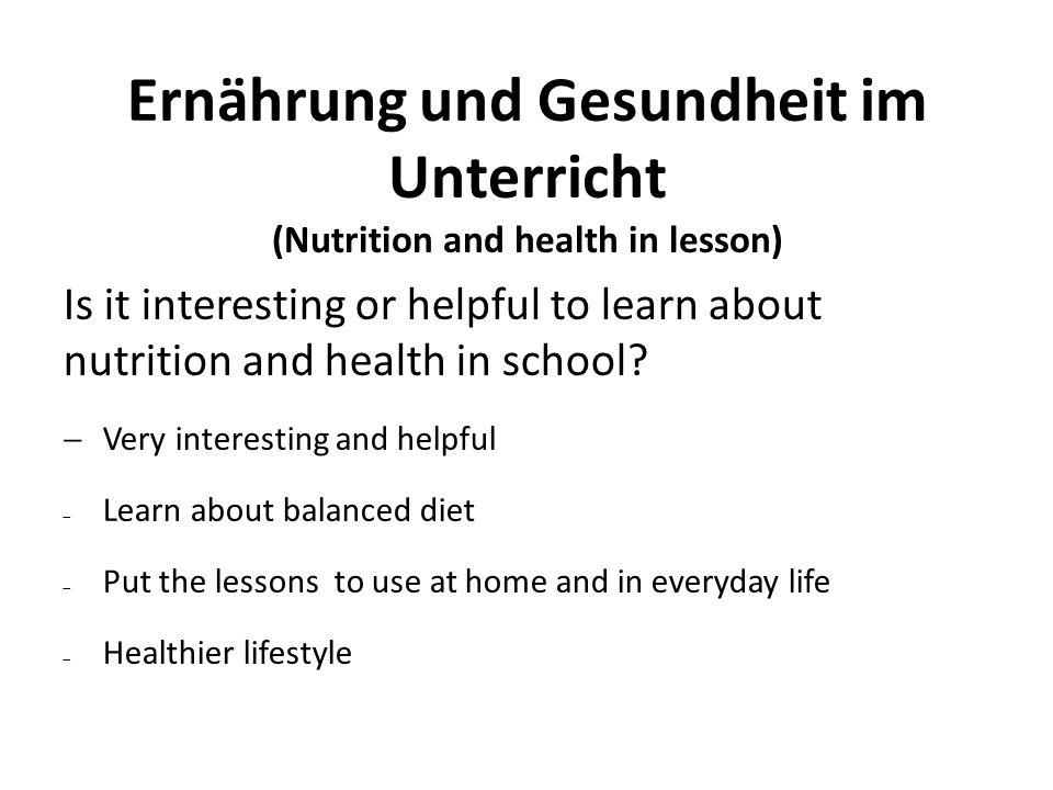 Ernährung und Gesundheit im Unterricht (Nutrition and health in lesson) Is it interesting or helpful to learn about nutrition and health in school.