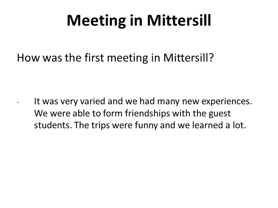 How was the first meeting in Mittersill. It was very varied and we had many new experiences.