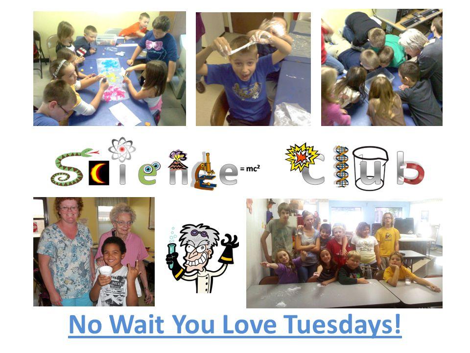 No Wait You Love Tuesdays!