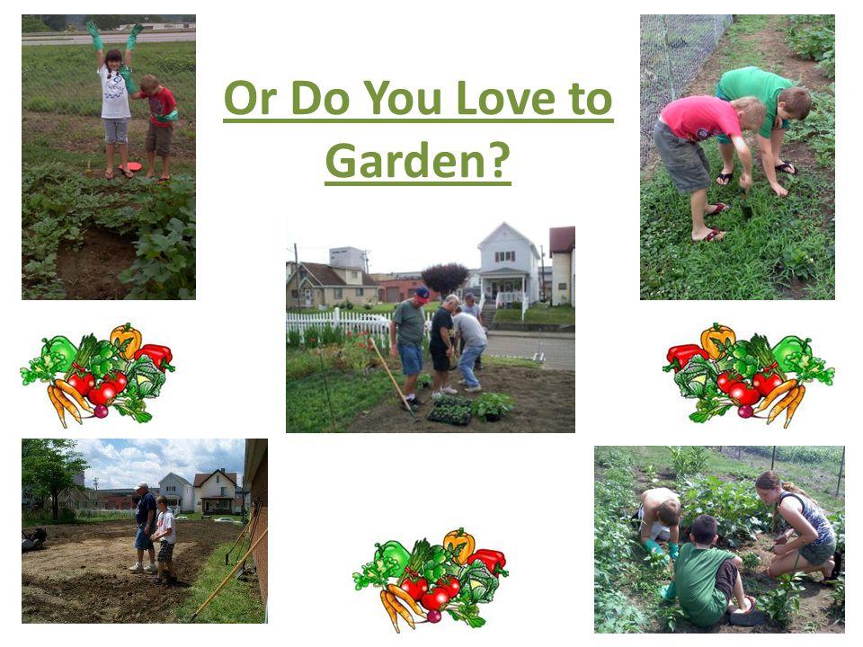 Or Do You Love to Garden?