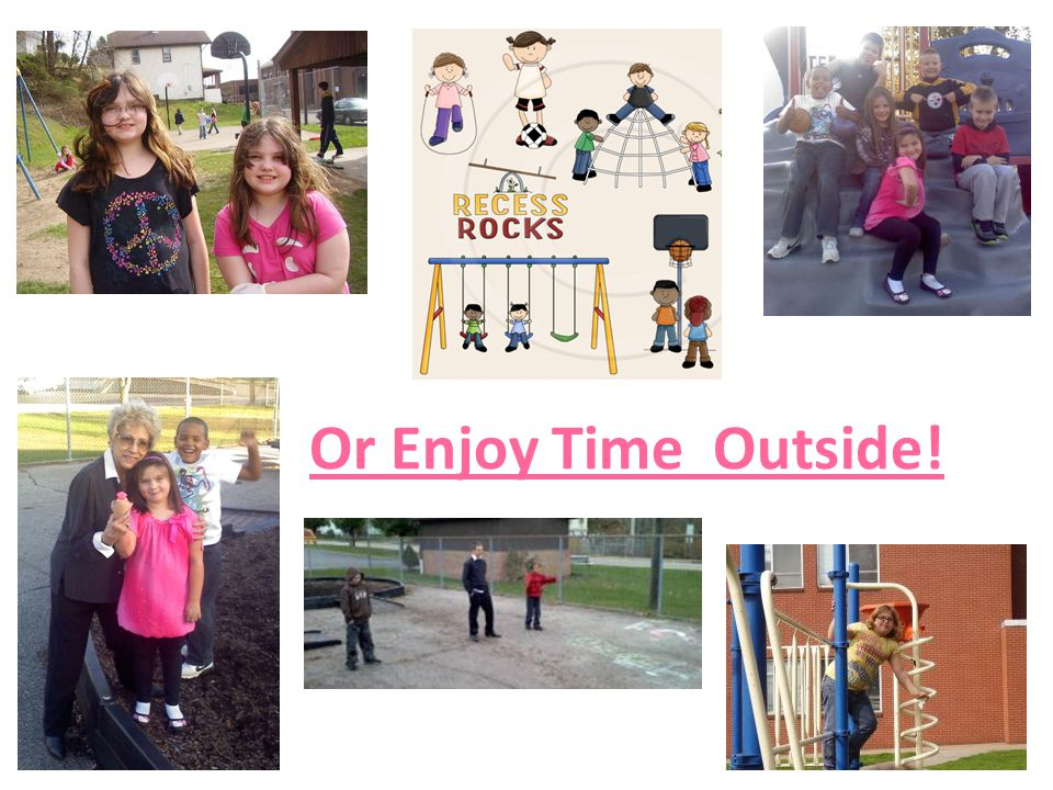 Or Enjoy Time Outside!