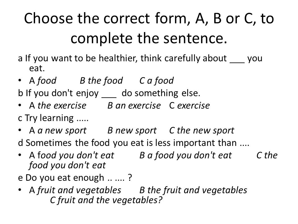 Choose the correct form, A, B or C, to complete the sentence.