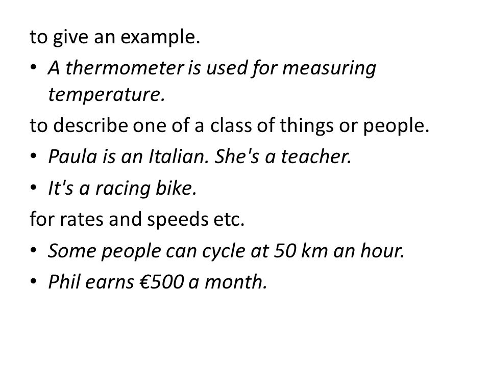 to give an example.A thermometer is used for measuring temperature.