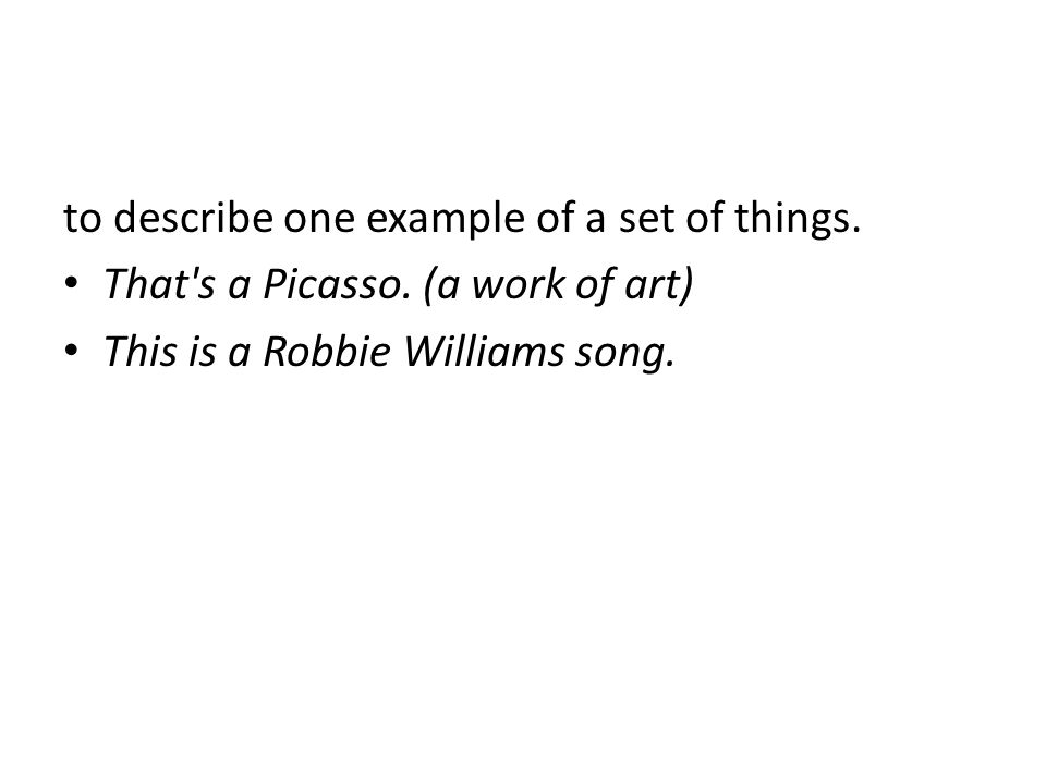 to describe one example of a set of things.That s a Picasso.