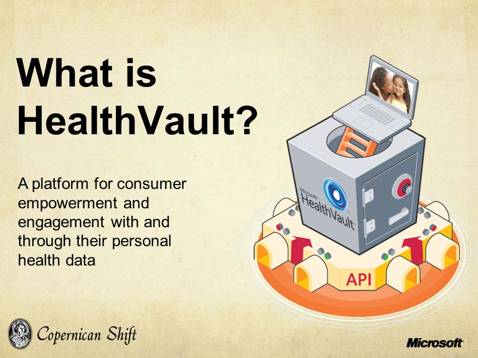 What is HealthVault? A platform for consumer empowerment and engagement with and through their personal health data