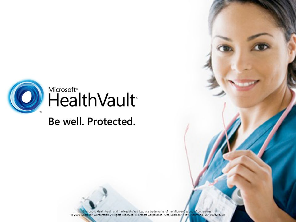 83 Microsoft, HealthVault, and the HealthVault logo are trademarks of the Microsoft group of companies. © 2008 Microsoft Corporation. All rights reser